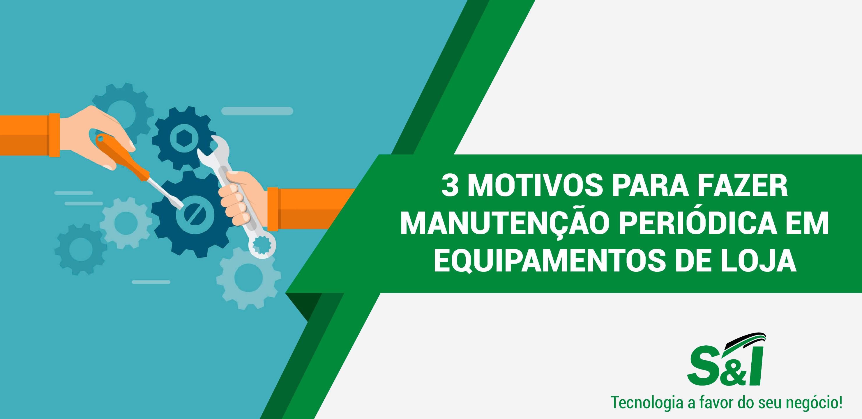 3 Motivos Para Fazer Manutenção Periódica Em Equipamentos De Loja