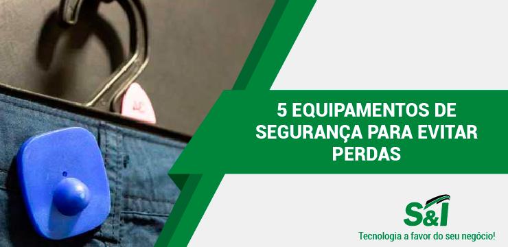 5 EQUIPAMENTOS DE SEGURANÇA PARA EVITAR PERDAS