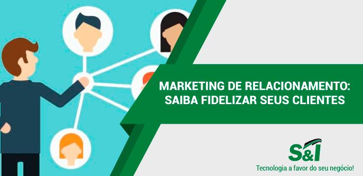 Marketing De Relacionamento: Saiba Fidelizar Seus Clientes
