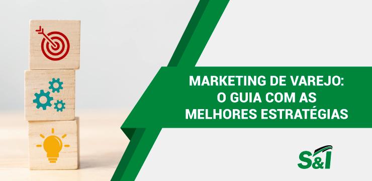 Marketing De Varejo: O Guia Com As Melhores Estratégias