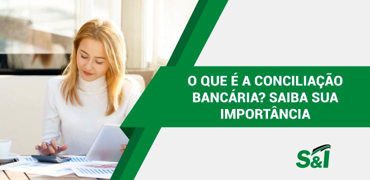 O Que é A Conciliação Bancária? Saiba Sua Importância