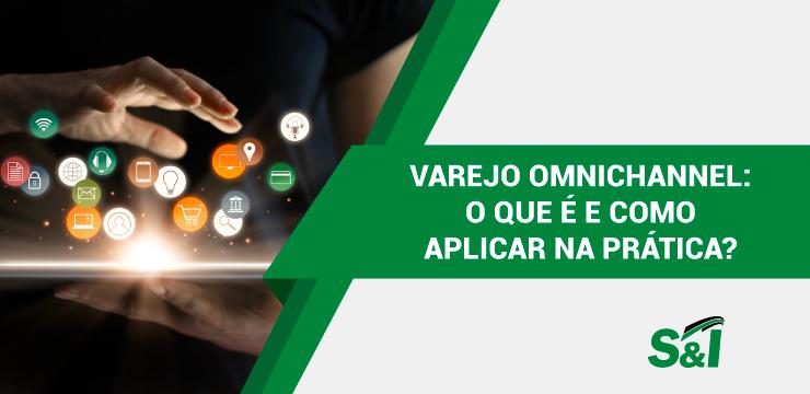 Varejo Omnichannel: O Que é E Como Aplicar Na Prática?