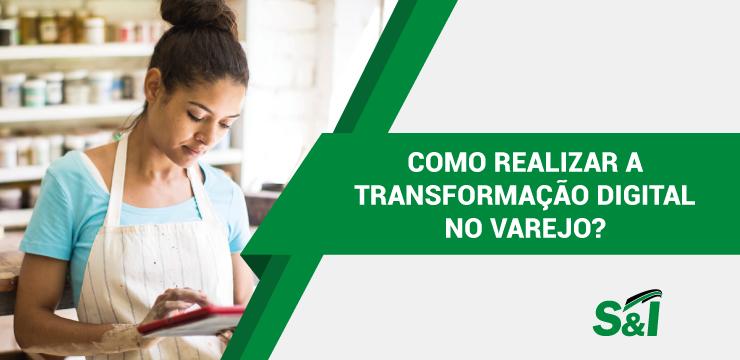 Como Realizar A Transformação Digital No Varejo?